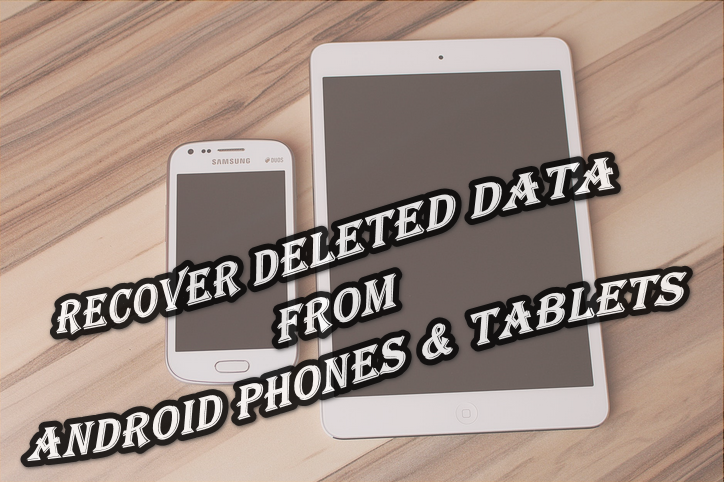 Recover Deleted Data from Android Phones & Tablets