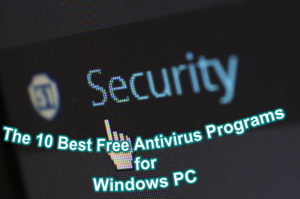 The 10 Best Free Antivirus Programs for Windows PC