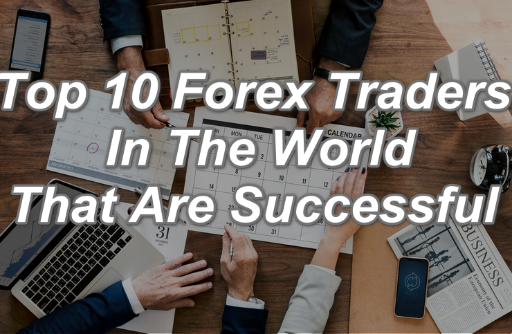 Top 10 Forex Traders In The World That Are Successful