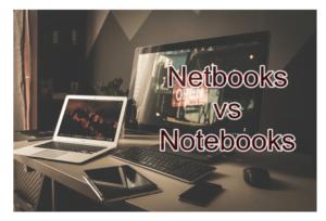 Netbooks vs Notebooks